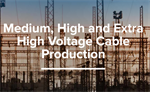 Medium, high and extra high voltage cable production lines