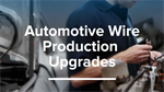 Automotive wire production line upgrades