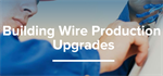 Building wire production line upgrades